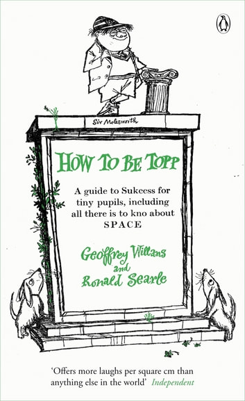 How to be Topp - A guide to Success for tiny pupils, including all there is to kno about SPACE ebook by Geoffrey Willans