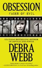 Obsession - The Faces of Evil Series: Book 1 ekitaplar by Debra Webb