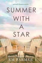 Summer with a Star - Second Chances, #1 ebook by Em Farmer, Merry Farmer