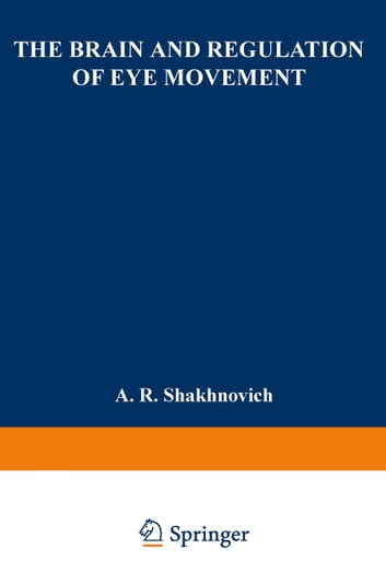 The Brain and Regulation of Eye Movement ebook by A. Shakhnovich