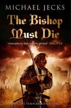 The Bishop Must Die (The Last Templar Mysteries 28) - A thrilling medieval mystery ebook by Michael Jecks