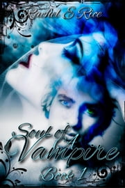 Soul of A Vampire - The Soul of A Vampire, #1 ebook by Rachel E Rice