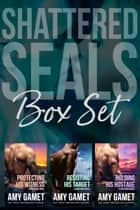 Shattered SEALs Box Set ebook by Amy Gamet