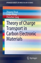 Theory of Charge Transport in Carbon Electronic Materials ebook by Zhigang Shuai,Linjun Wang,Chenchen Song
