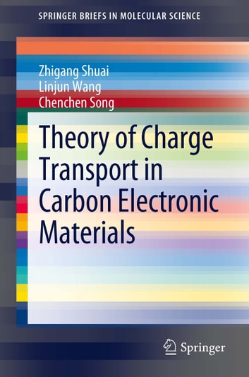 Theory of Charge Transport in Carbon Electronic Materials ebook by Chenchen Song,Zhigang Shuai,Linjun Wang