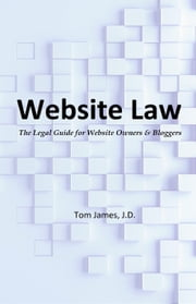 Website Law: The Legal Guide for Website Owners and Bloggers ebook by Tom James