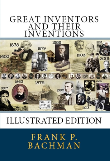 Great Inventors and Their Inventions ebook by Frank P. Bachman