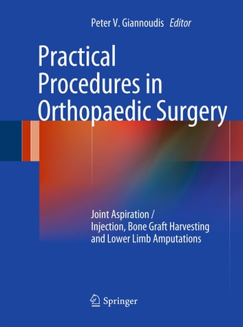 Practical Procedures in Orthopaedic Surgery - Joint Aspiration/Injection, Bone Graft Harvesting and Lower Limb Amputations ebook by