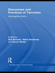 Discourses and Practices of Terrorism - Interrogating Terror ebook by Bob Brecher,Mark Devenney,Aaron Winter