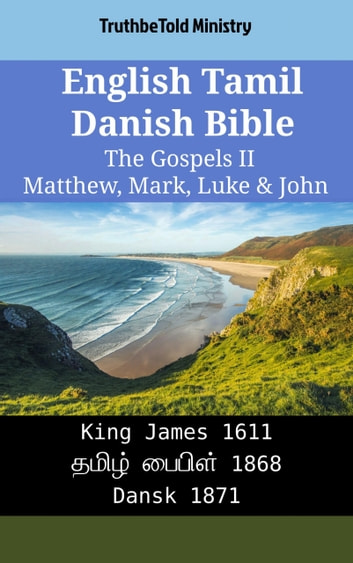 English Tamil Danish Bible - The Gospels II - Matthew, Mark, Luke & John - King James 1611 - தமிழ் பைபிள் 1868 - Dansk 1871 ebook by TruthBeTold Ministry