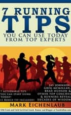 7 Running Tips You Can Use Today from Top Experts (Upgraded and Expanded) ebook by Mark Eichenlaub