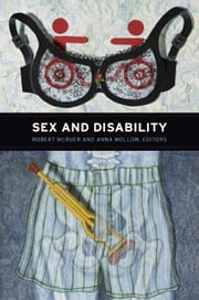 Sex and Disability ebook by Robert McRuer,Anna Mollow