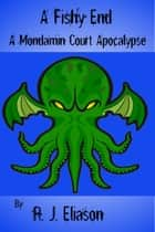A Fishy End - A Mondamin Court Adventure, #3 ebook by R. J. Eliason