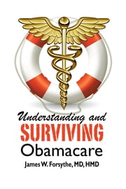 Understanding and Surviving Obamacare ebook by James W Forsythe