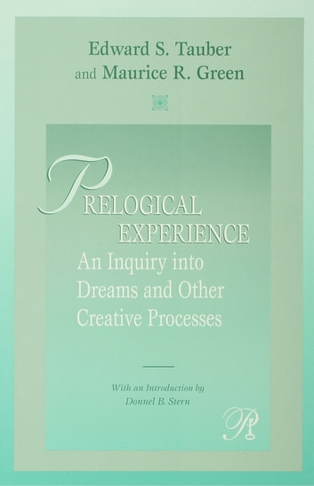 Prelogical Experience - An Inquiry into Dreams and Other Creative Processes ebook by Edward S. Tauber,Maurice R. Green