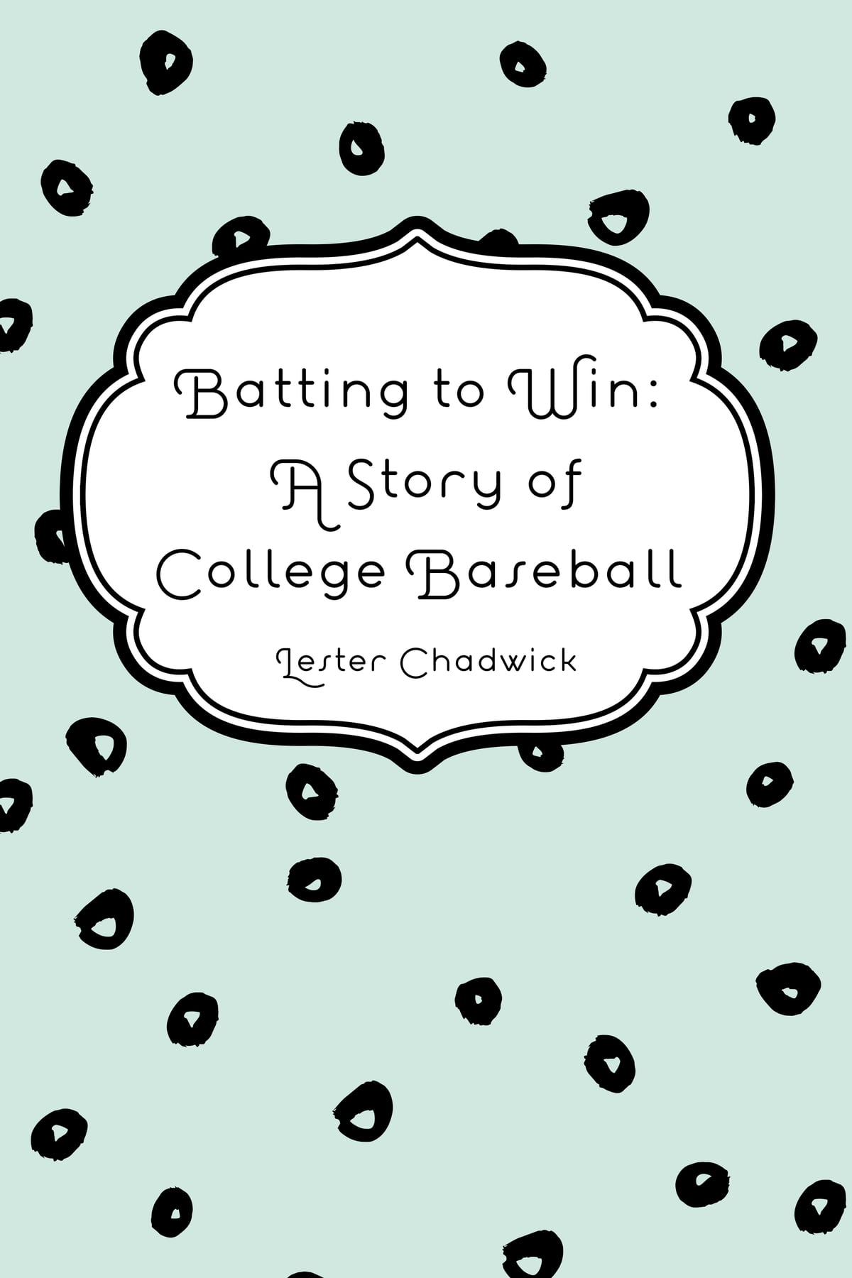 Batting to win a story of college baseball ebook by lester batting to win a story of college baseball ebook by lester chadwick 9781531221003 rakuten kobo fandeluxe Ebook collections