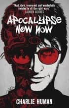 Apocalypse Now Now ebook by Charlie Human