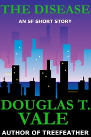 The Disease ebook by Douglas T. Vale