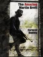 The Amazing Martin Brett ebook by Ernest Dudley