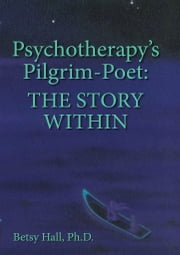 Psychotherapy's Pilgrim-Poet - The Story Within ebook by Betsy Hall