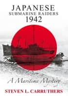 Japanese Submarine Raiders 1942 ebook by Steven L Carruthers