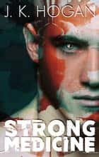 Strong Medicine ebook by J.K. Hogan