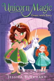 Green with Envy ebook by Jessica Burkhart,Victoria Ying