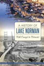 A History of Lake Norman - Fish Camps to Ferraris ebook by Chuck McShane