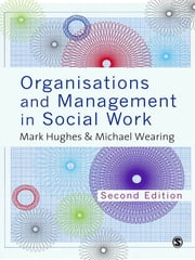 Organisations and Management in Social Work - Everyday Action for Change ebook by Mark Hughes,Michael Wearing