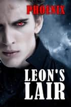 Leon's Lair, A Paranormal Thriller ebook by Phoenix