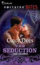 Time Raiders: The Seduction (Mills & Boon Nocturne Bites) ebook by Cindy Dees