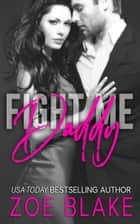 Fight Me, Daddy ebook by Zoe Blake