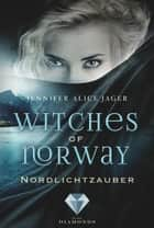 Witches of Norway 1: Nordlichtzauber ebook by Jennifer Alice Jager