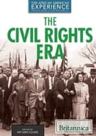 The Civil Rights Era ebook by Hope Killcoyne,Hope Killcoyne