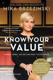 Know Your Value - Women, Money, and Getting What You're Worth (Revised Edition) ebook by Mika Brzezinski