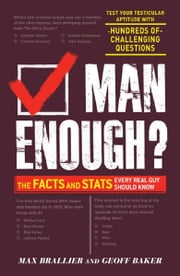 Man Enough?: The Facts and Stats Every Real Guy Should Know ebook by Max Brallier,Geoff Baker
