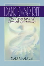 Dance of the Spirit - The Seven Stages of Women's Spirituality ebook by Maria Harris
