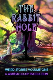The Rabbit Hole - Weird Stories, #1 ebook by Jon Michael Kelley, erik bergstrom, Anthony Engebretson,...