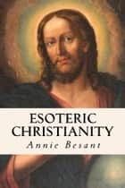 Esoteric Christianity ebook by Annie Besant