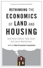 Rethinking the Economics of Land and Housing ebook by Josh Ryan-Collins, Toby Lloyd, Laurie Macfarlane,...