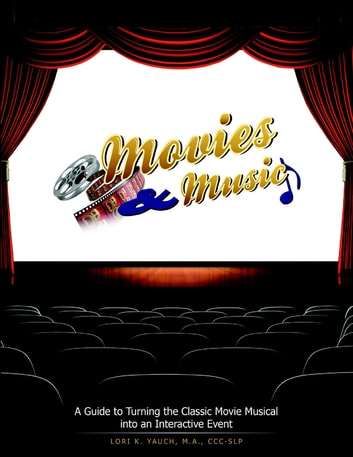 Movies and Music: A Guide to Turning the Classic Movie Musical Into an Interactive Event ebook by Lori K. Yauch, M.A., CCC-SLP
