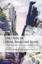 The Unity of Mind, Brain and World - Current Perspectives on a Science of Consciousness ebook by Professor Alfredo Pereira, Jr, Professor Dietrich Lehmann