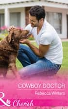 Cowboy Doctor (Mills & Boon Cherish) (Sapphire Mountain Cowboys, Book 3) ebook by Rebecca Winters