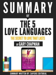 "Summary Of ""The 5 Love Languages: The Secret To Love That Lasts- By Gary Chapman"" ebook by Sapiens Editorial, Sapiens Editorial"
