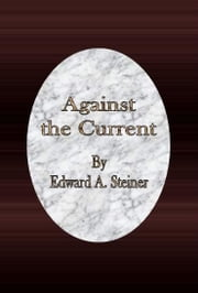 Against the Current ebook by Edward A. Steiner