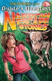 Guide's Greatest Narrow Escape Stories ebook by Lori Peckham