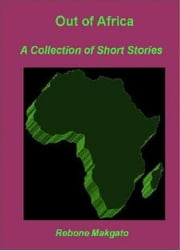 Out of Africa: A Collection of Short Stories ebook by @1Rebone