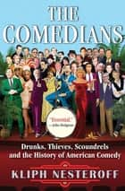 The Comedians - Drunks, Thieves, Scoundrels, and the History of American Comedy ebook by Kliph Nesteroff