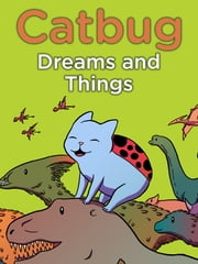 Catbug Dreams & Things ebook by Jason James Johnson, Miles Cook