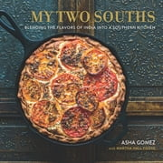 My Two Souths - Blending the Flavors of India into a Southern Kitchen ebook by Asha Gomez,Martha Hall Foose,Evan Sung